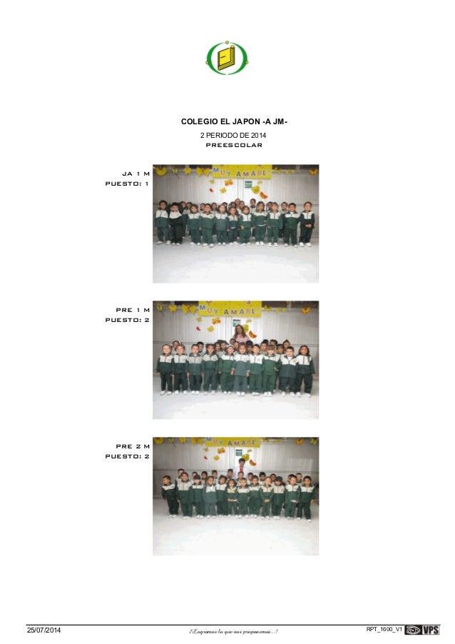 COLEGIO EL JAPON -A JM- 2 PERIODO DE 2014 PREESCOLAR PUESTO: 1 JA 1 M PUESTO: 2 PRE 1 M PUESTO: 2 PRE 2 M ¡Logramos lo que...
