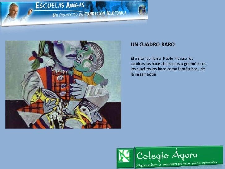 UN CUADRO RARO <ul><li>El pintor se llama  Pablo Picasso los cuadros los hace abstractos o geométricos los cuadros los hac...