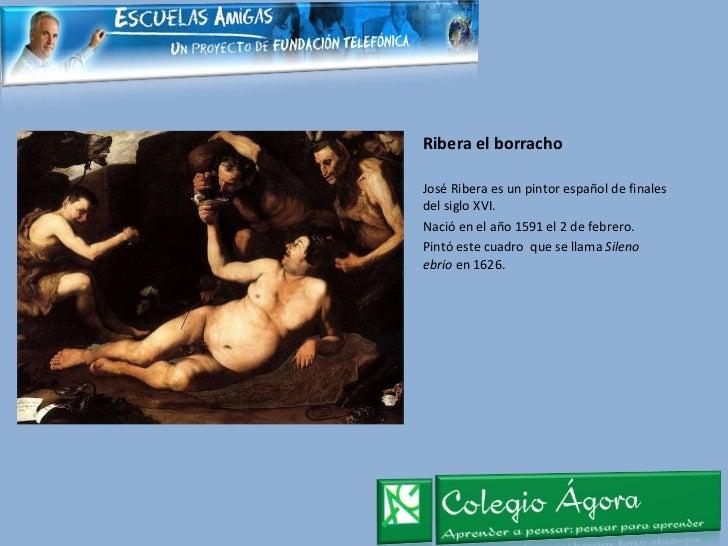 Ribera el borracho <ul><li>José Ribera es un pintor español de finales del siglo XVI. </li></ul><ul><li>Nació en el año 15...
