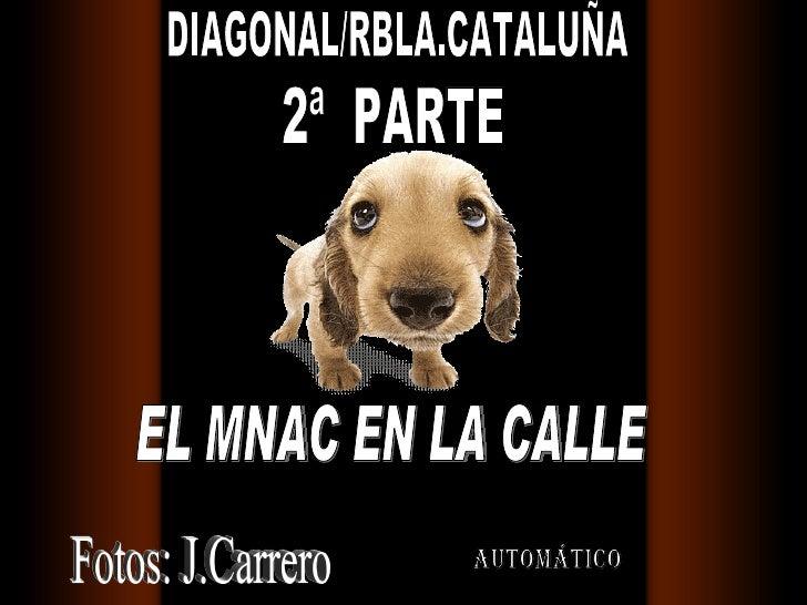 automático EL MNAC EN LA CALLE Fotos: J.Carrero DIAGONAL/RBLA.CATALUÑA 2ª  PARTE