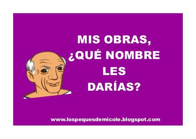 www.lospequesdemicole.blogspot.com MIS OBRAS, ¿QUÉ NOMBRE LES DARÍAS?