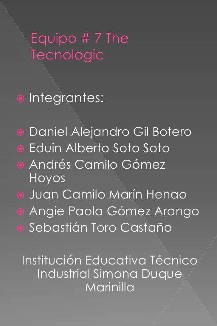    Integrantes:   Daniel Alejandro Gil Botero   Eduin Alberto Soto Soto   Andrés Camilo Gómez    Hoyos   Juan Camilo ...