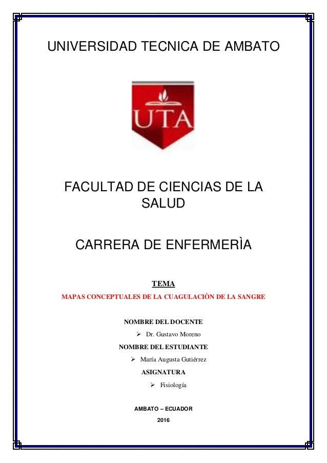 UNIVERSIDAD TECNICA DE AMBATO FACULTAD DE CIENCIAS DE LA SALUD CARRERA DE ENFERMERÌA TEMA MAPAS CONCEPTUALES DE LA CUAGULA...