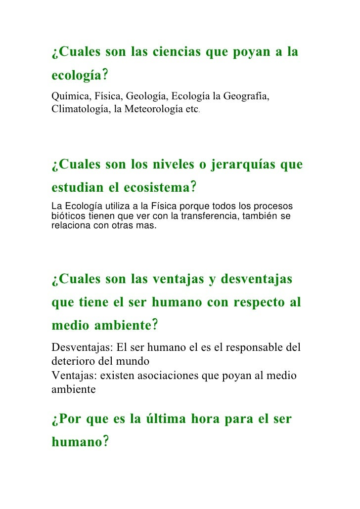 ¿Cuales son las ciencias que poyan a la ecología? Química, Física, Geología, Ecología la Geografía, Climatología, la Meteo...