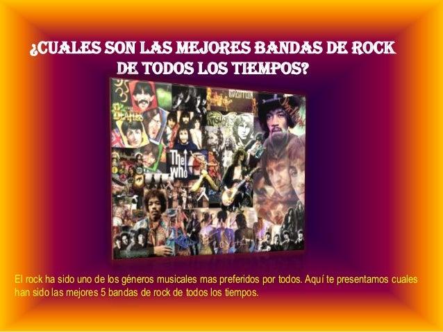 ¿CUALES SON LAS MEJORES BANDAS DE ROCK            DE TODOS LOS TIEMPOS?El rock ha sido uno de los géneros musicales mas pr...