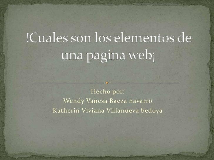 Hecho por:   Wendy Vanesa Baeza navarroKatherin Viviana Villanueva bedoya
