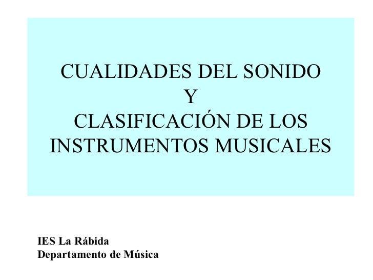 CUALIDADES DEL SONIDO Y CLASIFICACIÓN DE LOS INSTRUMENTOS MUSICALES IES La Rábida Departamento de Música