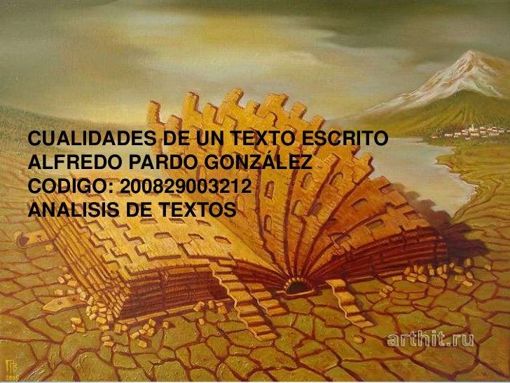 CUALIDADES DE UN TEXTO ESCRITOALFREDO PARDO GONZÁLEZCODIGO: 200829003212ANALISIS DE TEXTOS