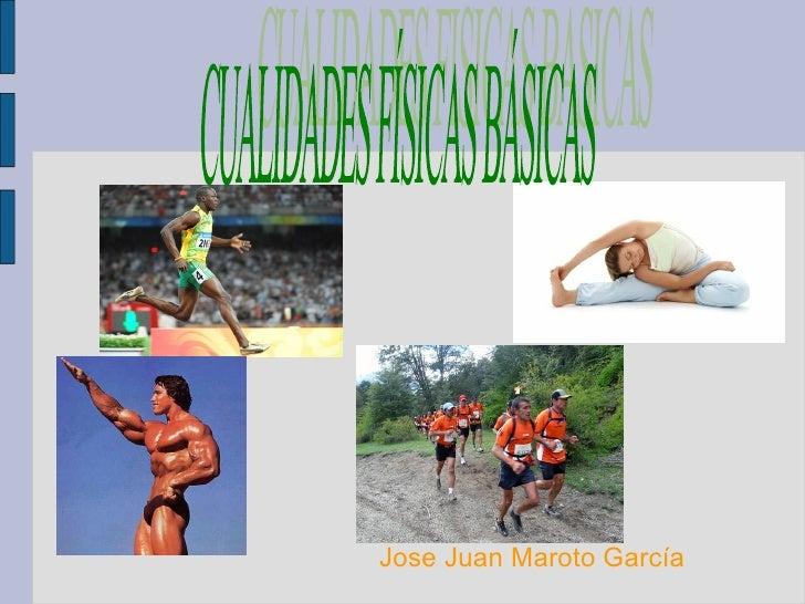 Jose Juan Maroto García <ul>CUALIDADES FÍSICAS BÁSICAS </ul>