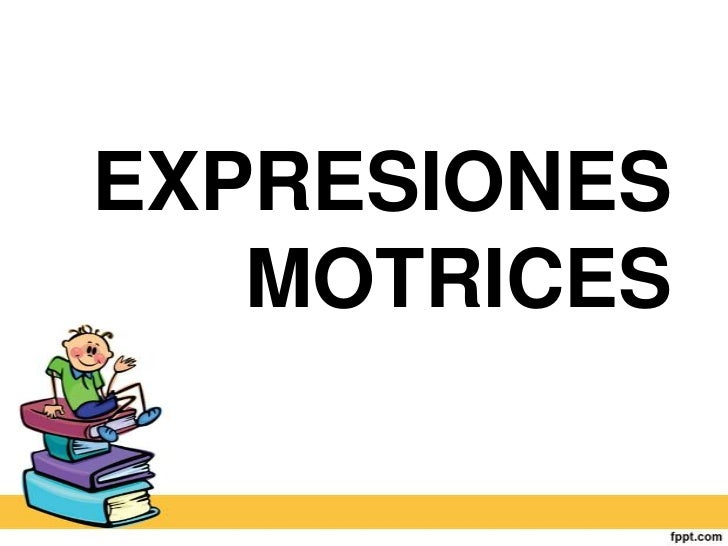 EXPRESIONES   MOTRICES