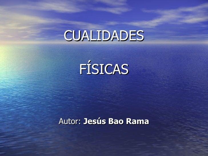CUALIDADES FÍSICAS Autor:  Jesús Bao Rama