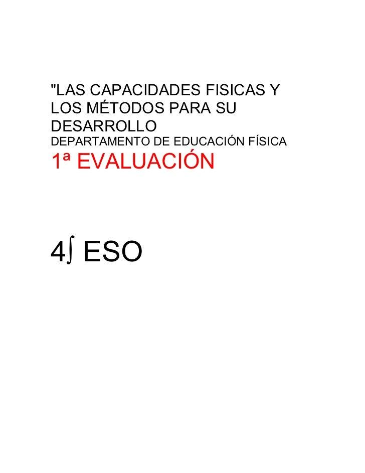 """""""LAS CAPACIDADES FISICAS YLOS MÉTODOS PARA SUDESARROLLODEPARTAMENTO DE EDUCACIÓN FÍSICA1ª EVALUACIÓN4º ESO"""