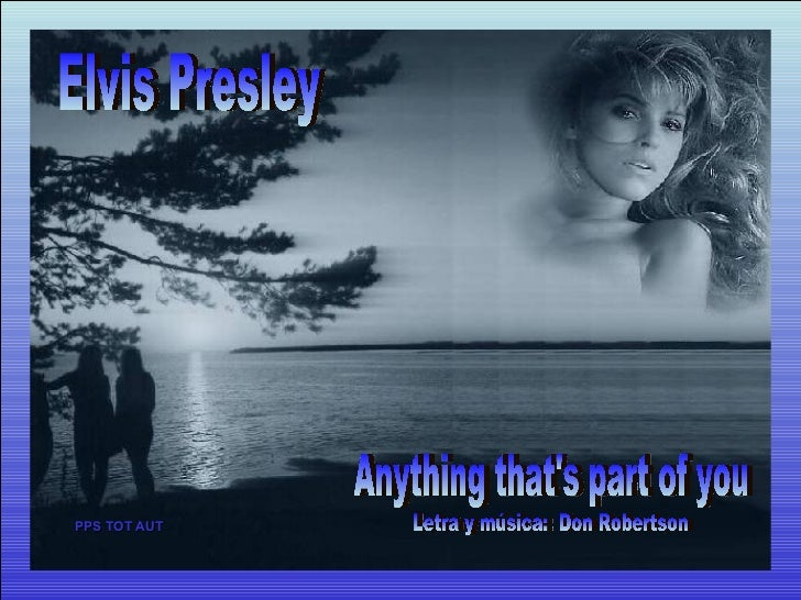 Elvis Presley Anything that's part of you Letra y música:  Don Robertson PPS TOT AUT