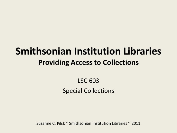 Smithsonian Institution Libraries     Providing Access to Collections                       LSC 603                  Speci...