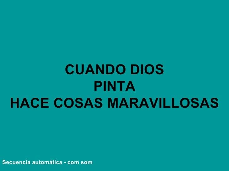 CUANDO DIOS PINTA HACE COSAS MARAVILLOSAS VMGR/05 Secuencia automática - com som