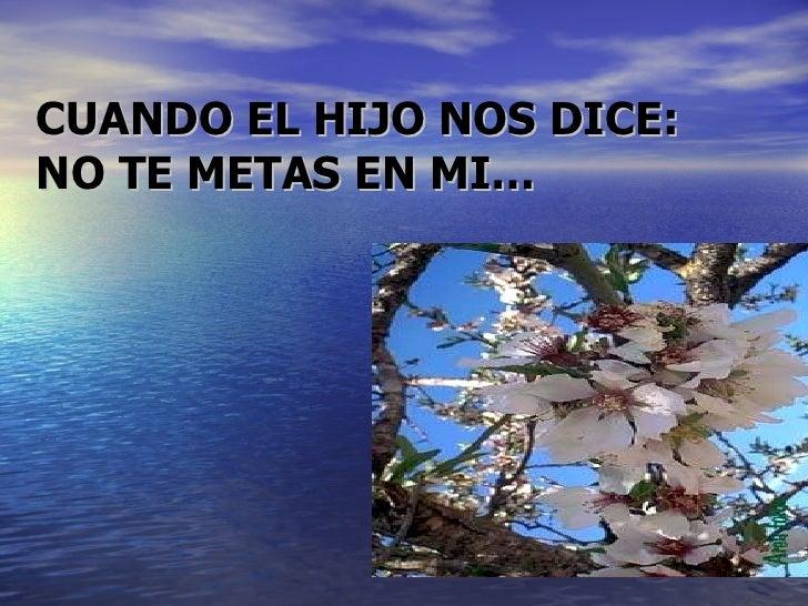 CUANDO EL HIJO NOS DICE:  NO TE METAS EN MI…