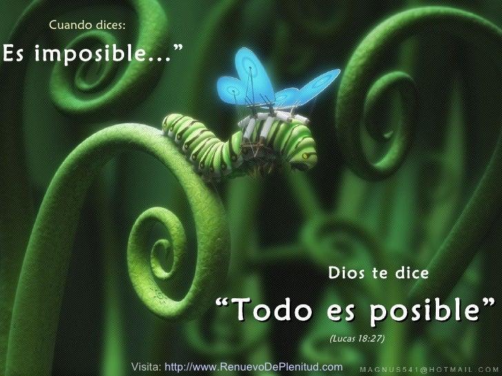 """Cuando dices: """" Es imposible..."""" Dios te dice """" Todo es posible"""" (Lucas 18:27) Visita:  http:// www.RenuevoDePlenitud.com"""