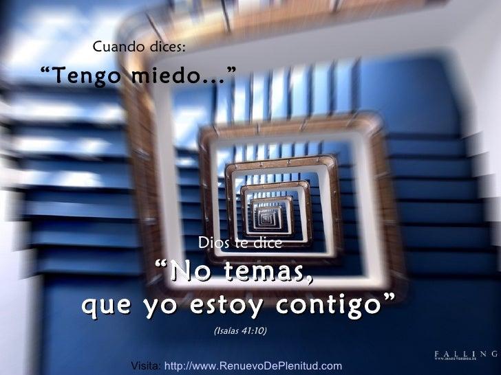 """Cuando dices: """" Tengo miedo..."""" Dios te dice """" No temas,  que yo estoy contigo"""" (Isaías 41:10) Visita:  http://www.Renuevo..."""