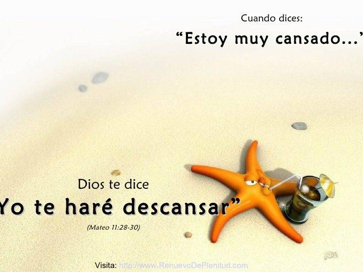"""Cuando dices: """" Estoy muy cansado..."""" Dios te dice """" Yo te haré descansar"""" (Mateo 11:28-30) Visita:  http://www.RenuevoDeP..."""