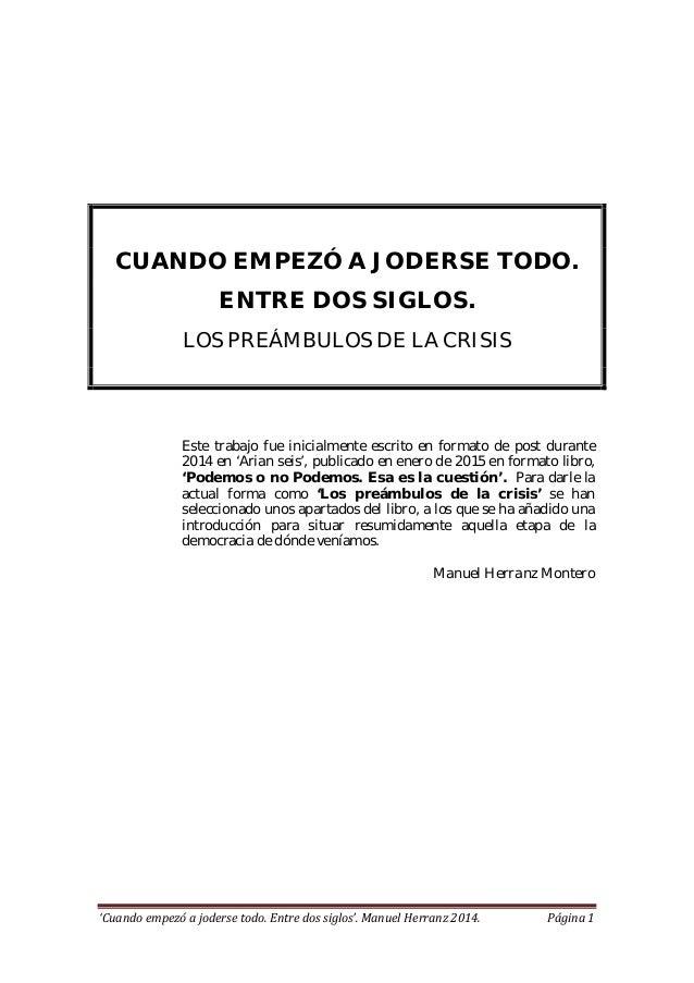 'Cuando empezó a joderse todo. Entre dos siglos'. Manuel Herranz 2014. Página 1 CUANDO EMPEZÓ A JODERSE TODO. ENTRE DOS SI...
