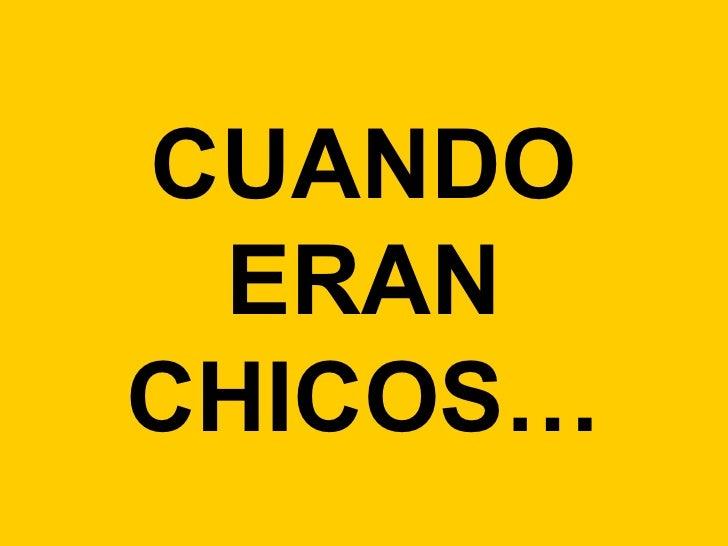 CUANDO ERAN CHICOS…
