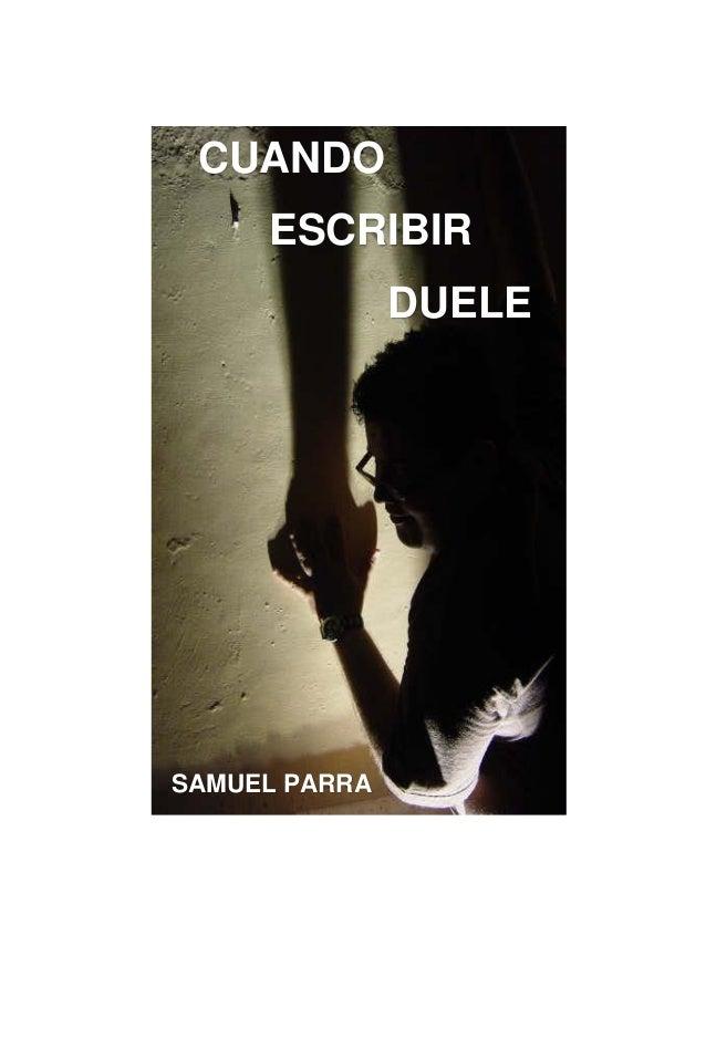 CUANDO ESCRIBIR DUELE SAMUEL PARRA