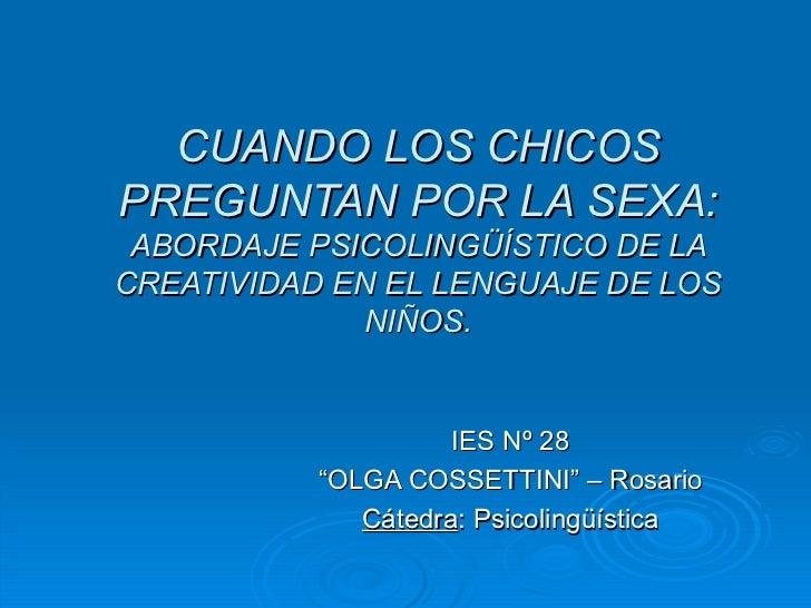 CUANDO LOS CHICOS PREGUNTAN POR LA SEXA: ABORDAJE PSICOLINGÜÍSTICO DE LA CREATIVIDAD EN EL LENGUAJE DE LOS NIÑOS. IES Nº 2...