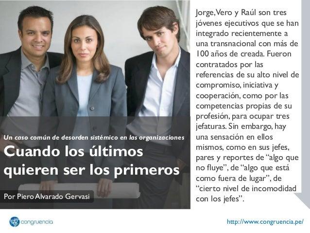 Un caso común de desorden sistémico en las organizaciones Cuando los últimos quieren ser los primeros http://www.congruenc...
