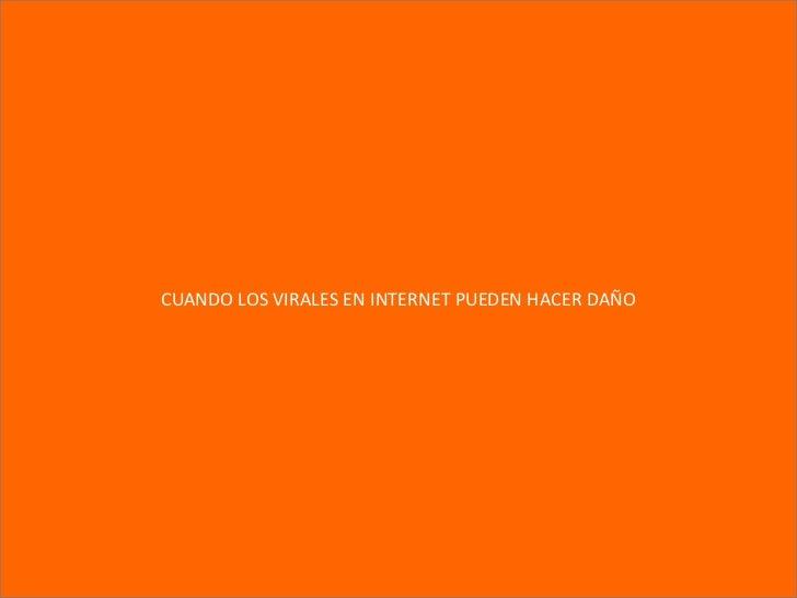 CUANDO LOS VIRALES EN INTERNET PUEDEN HACER DAÑO<br />