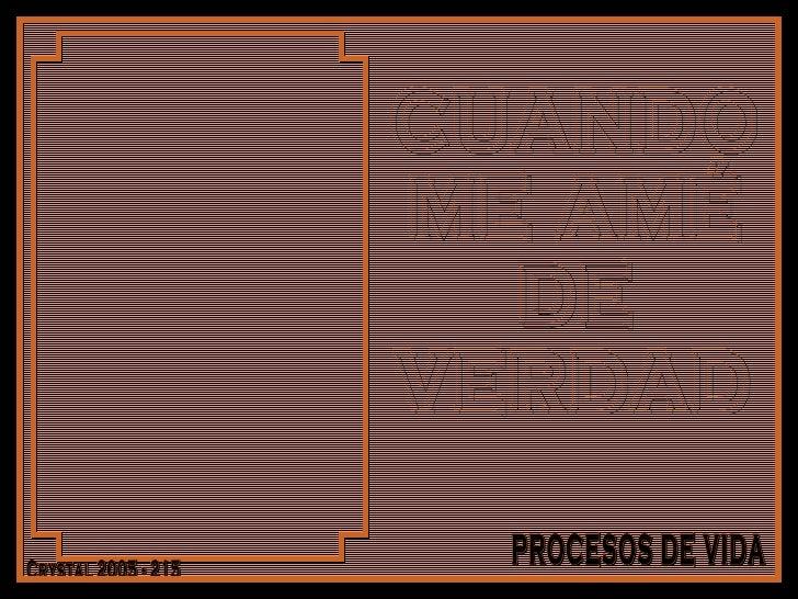 CUANDO ME AMÉ DE  VERDAD Crystal 2005 - 215 PROCESOS DE VIDA
