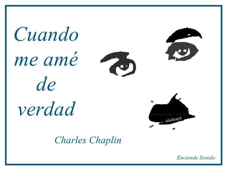 Cuando me amé de verdad Charles Chaplin Enciende Sonido