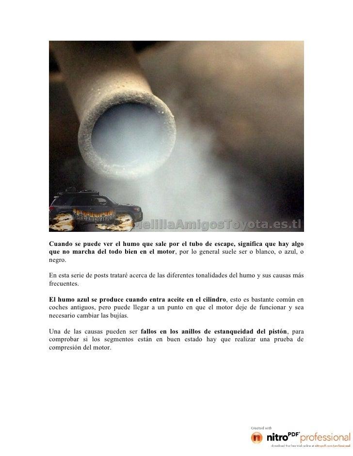 Cuando se puede ver el humo que sale por el tubo de escape, significa que hay algoque no marcha del todo bien en el motor,...