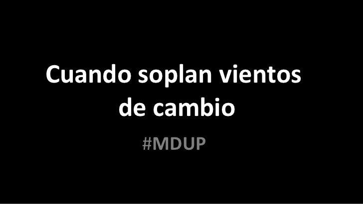 Cuando soplan vientos  de cambio # MDUP