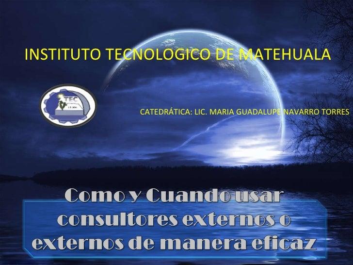 INSTITUTO TECNOLOGICO DE MATEHUALA CATEDRÁTICA: LIC. MARIA GUADALUPE NAVARRO TORRES