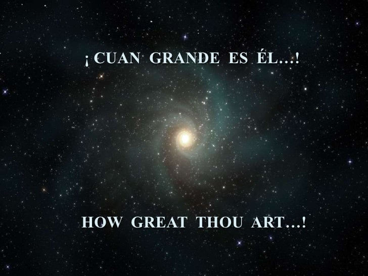 ¡ CUAN  GRANDE  ES  ÉL…!<br />HOW  GREAT  THOU  ART…!<br />