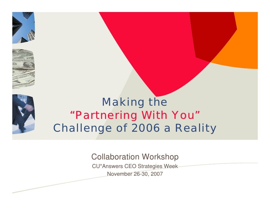 """Making the   """"Partnering With You"""" Challenge of 2006 a Reality        Collaboration Workshop       CU*Answers CEO Strategi..."""