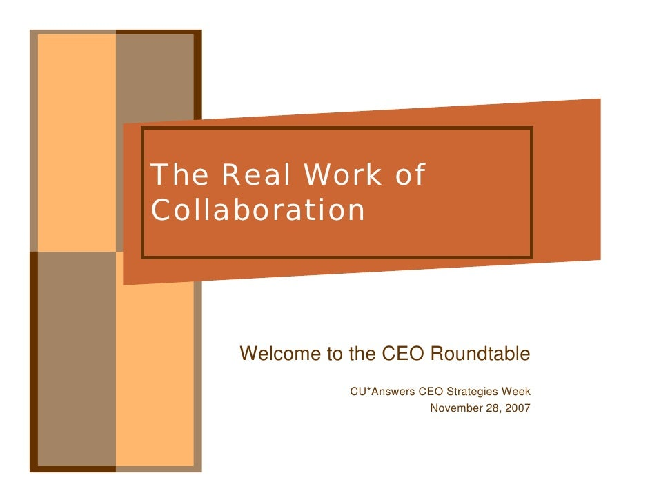 The Real Work of Collaboration         Welcome to the CEO Roundtable                 CU*Answers CEO Strategies Week       ...