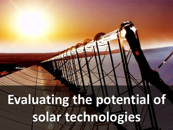 Evaluating the potential of    solar technologies