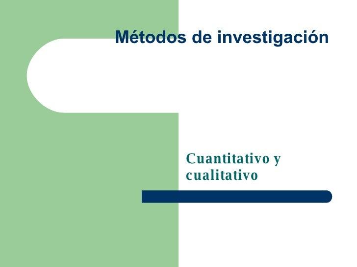 Métodos de investigación Cuantitativo y cualitativo