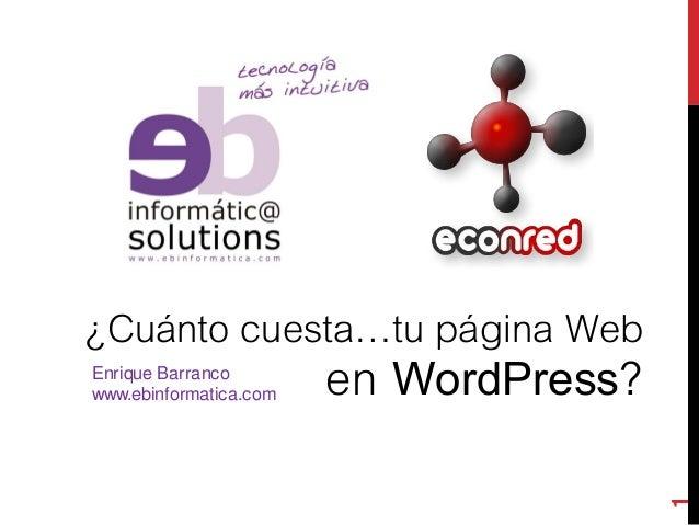 1 ¿Cuánto cuesta…tu página Web en WordPress?Enrique Barranco www.ebinformatica.com