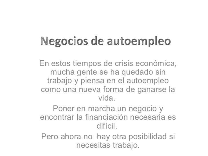 En estos tiempos de crisis económica, mucha gente se ha quedado sin trabajo y piensa en el autoempleo como una nueva forma...