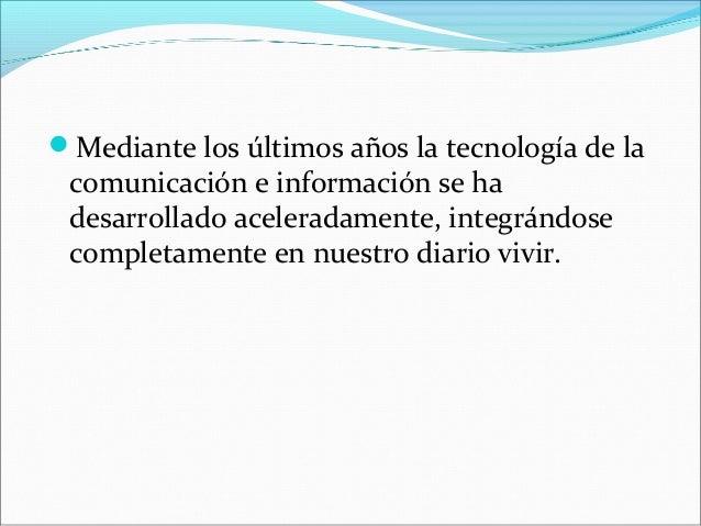 Mediante los últimos años la tecnología de lacomunicación e información se hadesarrollado aceleradamente, integrándosecom...