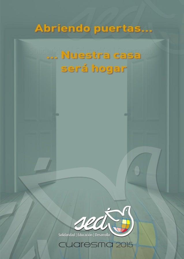 Abriendo puertas… … Nuestra casa será hogar cuaresma2015Abriendopuertas…Nuestracasaseráhogar cuaresma 2015Conferencia Mari...