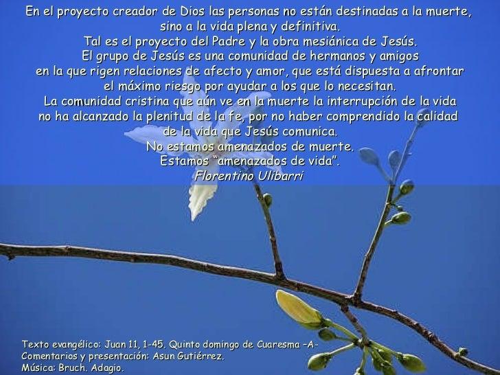 Texto evangélico: Juan 11, 1-45. Quinto domingo de Cuaresma –A- Comentarios y presentación: Asun Gutiérrez. Música: Bruch....