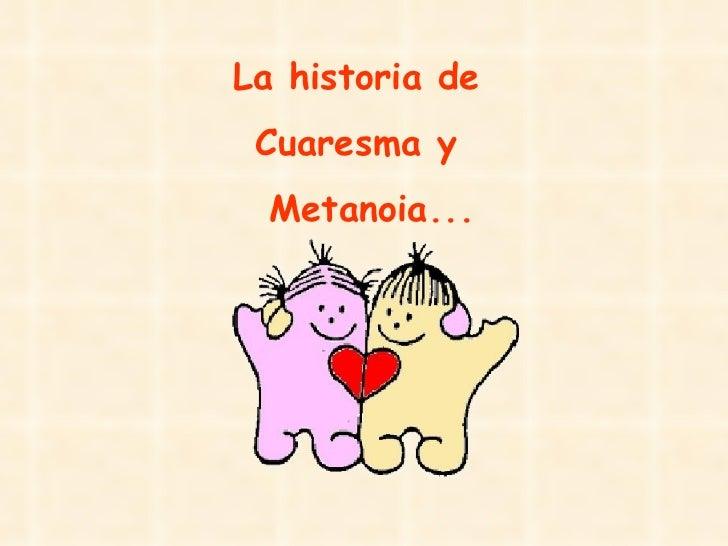 La historia de  Cuaresma y  Metanoia...