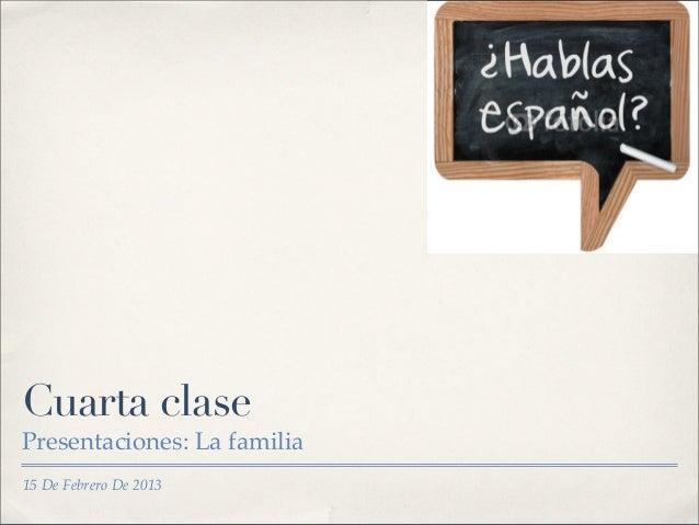 Cuarta clasePresentaciones: La familia15 De Febrero De 2013