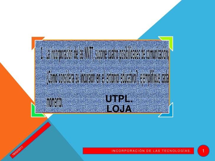 15/02/2011<br />INCORPORACIÓN DE LAS TECNOLOGÍAS.<br />1<br />