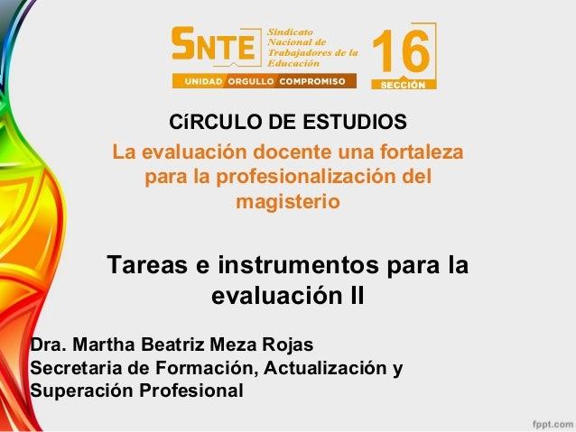 Tareas e instrumentos para la evaluación II CíRCULO DE ESTUDIOS La evaluación docente una fortaleza para la profesionaliza...