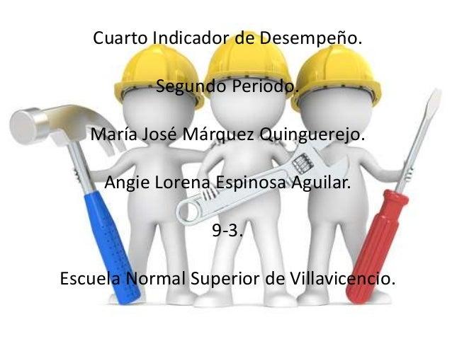 Cuarto Indicador de Desempeño.Segundo Periodo.María José Márquez Quinguerejo.Angie Lorena Espinosa Aguilar.9-3.Escuela Nor...