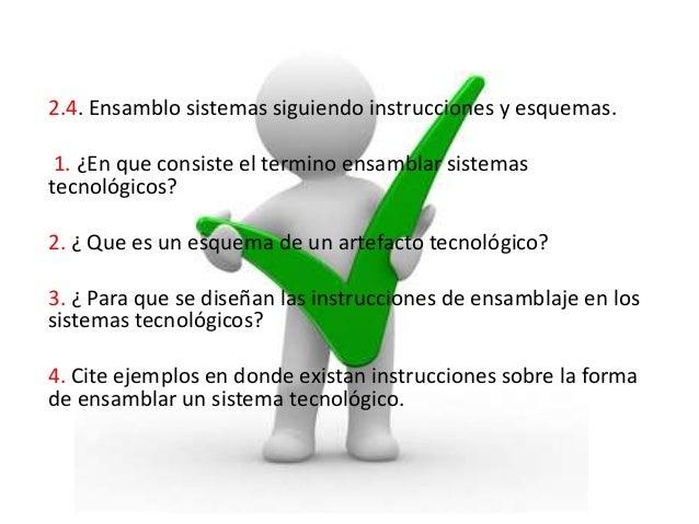 2.4. Ensamblo sistemas siguiendo instrucciones y esquemas.1. ¿En que consiste el termino ensamblar sistemastecnológicos?2....